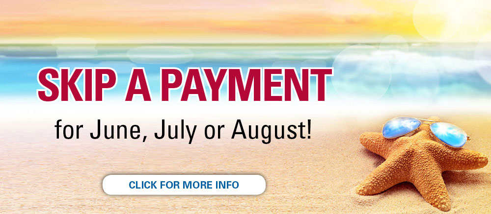 Skip a payment for June, July or August
