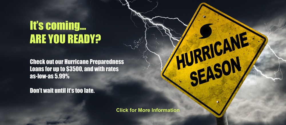 Check out our Hurricane Preparedness Loans for up to $3500 & rates as-low-as 5.99%